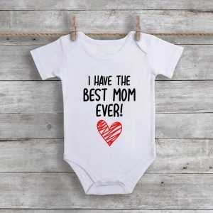 I Have The Best Mom Ever Baby Onesie