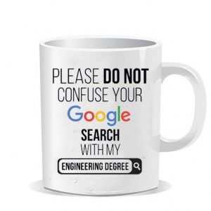 Please do not confuse your google search my Engineering degree Ceramic Mug