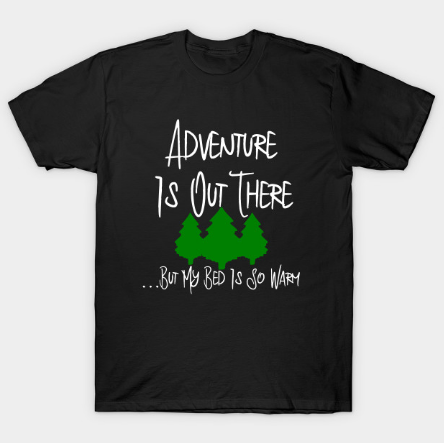 Adventure Is Out There But My Bed Is So Warm Funny Quote tee shirt