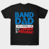 Band Dad Like A Normal Dad But Louder & Prouder tee shirt
