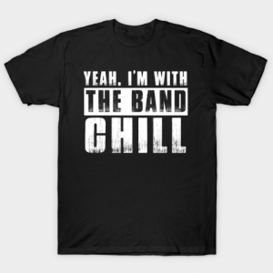 I'm With the Band, Chill tee shirt