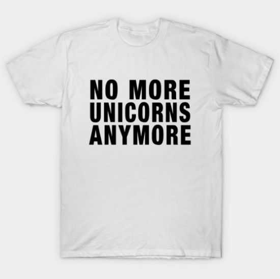 No More Unicorns Anymore tee shirt
