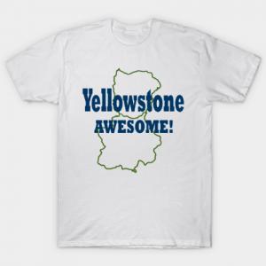 Yellowstone Awesome! tee shirt