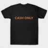 Cash Only tee shirt