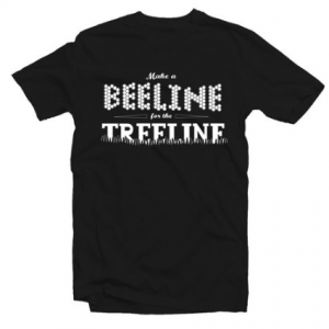 MAKE A BEELINE FOR THE TREELINE tee shirt