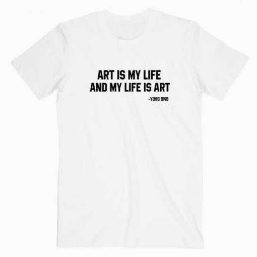 Art is My Life And My Life Is Art Yoko Ono tee shirt