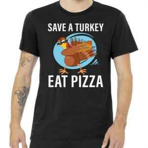 Save A Turkey Eat A Pizza tee shirt