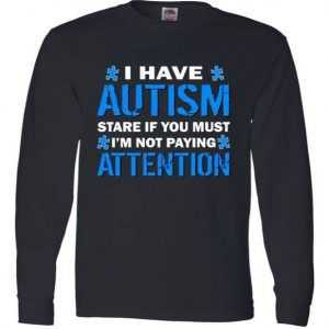 I Have Autism Stare If You Must I'm Not Paying Attention Long Sleeve tee shirt