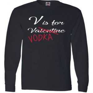 V Is For Valentine Vodka Long Sleeve tee shirt