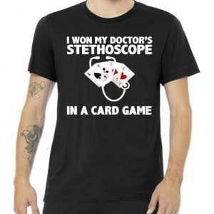 I Won My Doctor's Stethoscope Card Game tee shirt