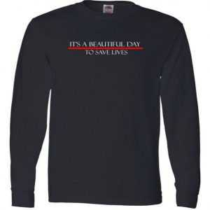 ITS A BEAUTIFUL DAY TO SAVE LIVES Long Sleeve tee shirt