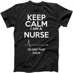 Keep Calm I'm A Nurse Ok Not That Calm tee shirt