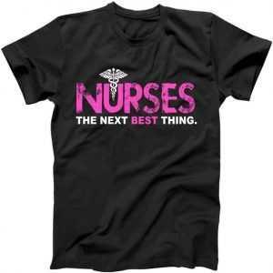 Nurses The Next Best Thing tee shirt
