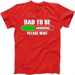 Dad To Be Loading Please Wai tee shirt