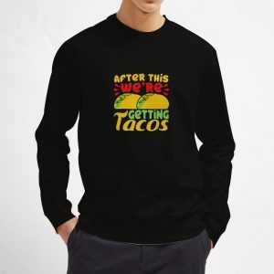 After-This-We're-Getting-Tacos-Sweatshirt