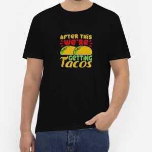 After-This-We're-Getting-Tacos-T-Shirt