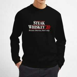 Steak-Whiskey-20-Because-America-That's-Why-Sweatshirt