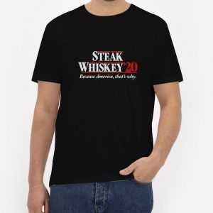 Steak-Whiskey-20-Because-America-That's-Why-T-Shirt
