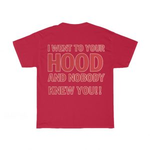 I Went To Your Hood And Nobody Knew You T-Shirt