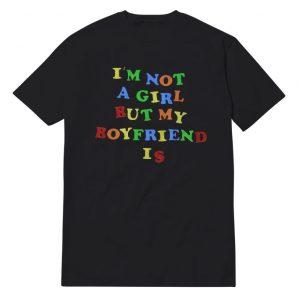 I'm Not A Girl But My Boyfriend Is T-Shirt Unisex